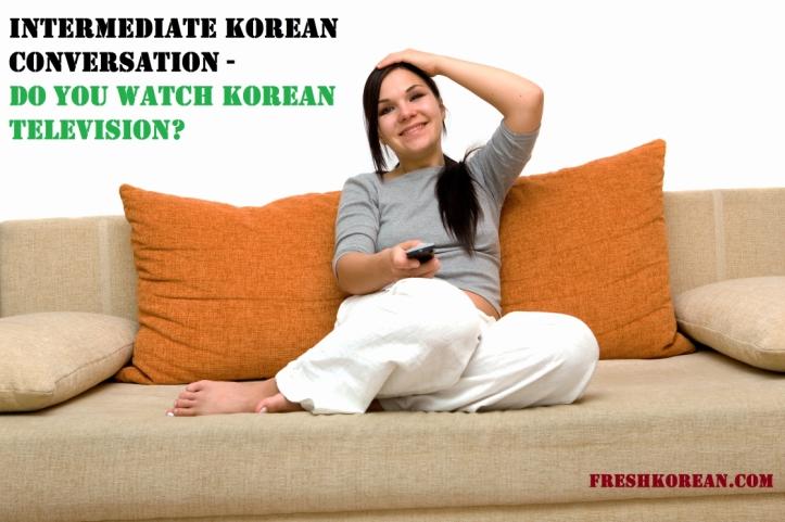 Intermediate Conversation Watch Korean TV