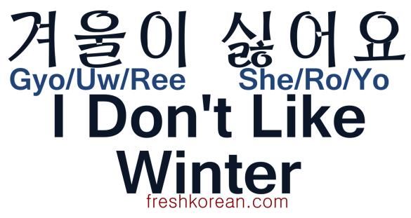 I don't like winter - Fresh Korean