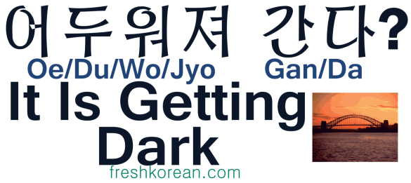 It is getting dark - Fresh Korean
